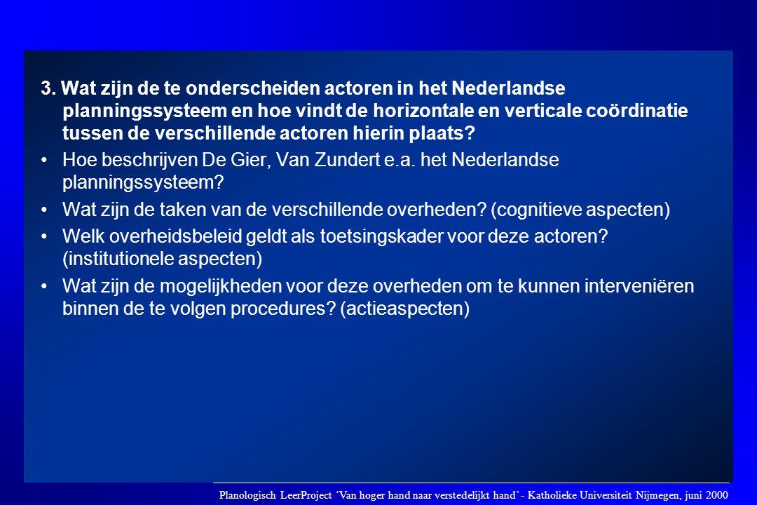 3. Wat zijn de te onderscheiden actoren in het Nederlandse planningssysteem en hoe vindt de horizontale en verticale coördinatie tussen de verschillen