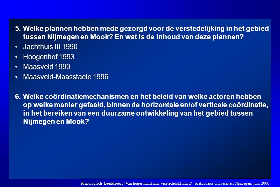 5.Welke plannen hebben mede gezorgd voor de verstedelijking in het gebied tussen Nijmegen en Mook? En wat is de inhoud van deze plannen? •Jachthuis II