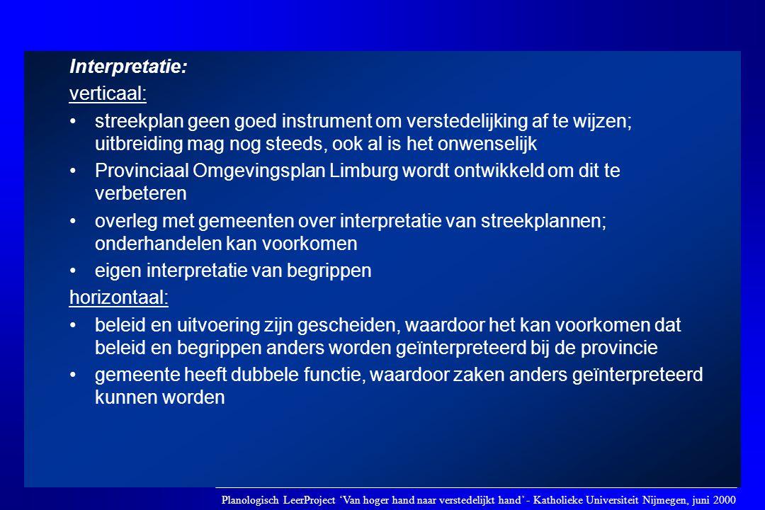 Interpretatie: verticaal: •streekplan geen goed instrument om verstedelijking af te wijzen; uitbreiding mag nog steeds, ook al is het onwenselijk •Pro