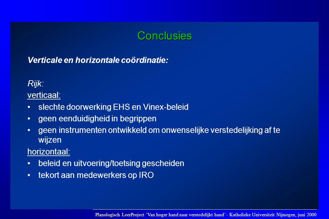 Conclusies Verticale en horizontale coördinatie: Rijk: verticaal: •slechte doorwerking EHS en Vinex-beleid •geen eenduidigheid in begrippen •geen inst