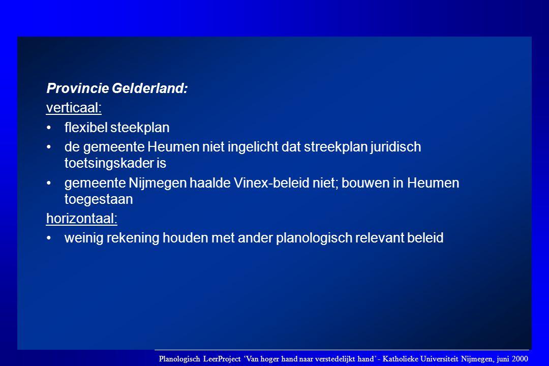 Provincie Gelderland: verticaal: •flexibel steekplan •de gemeente Heumen niet ingelicht dat streekplan juridisch toetsingskader is •gemeente Nijmegen