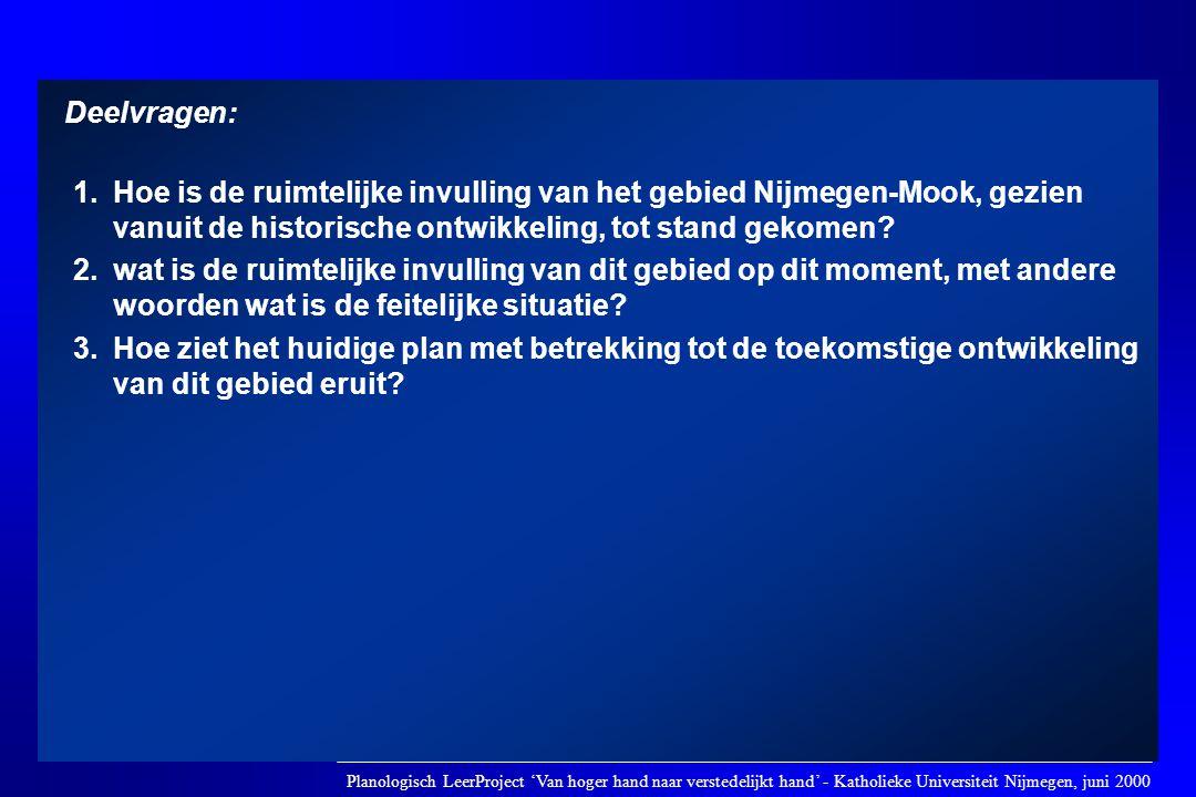 1. Hoe is de ruimtelijke invulling van het gebied Nijmegen-Mook, gezien vanuit de historische ontwikkeling, tot stand gekomen? 2.wat is de ruimtelijke