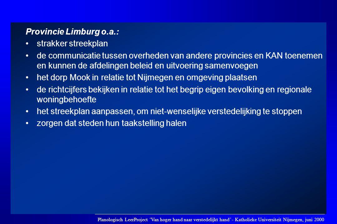 Provincie Limburg o.a.: •strakker streekplan •de communicatie tussen overheden van andere provincies en KAN toenemen en kunnen de afdelingen beleid en
