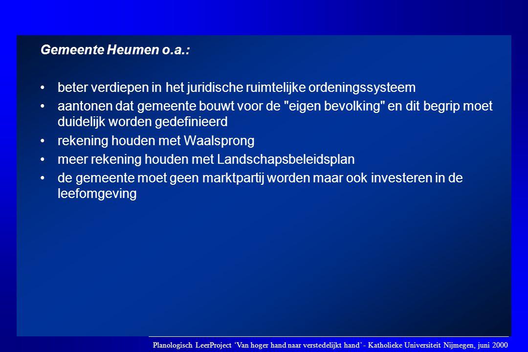 Gemeente Heumen o.a.: •beter verdiepen in het juridische ruimtelijke ordeningssysteem •aantonen dat gemeente bouwt voor de