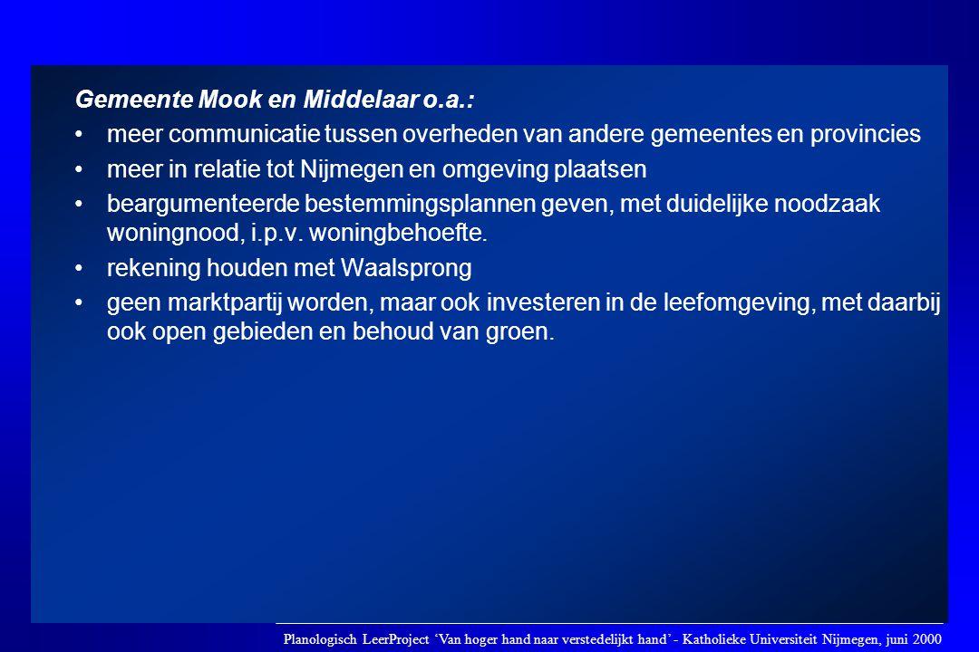 Gemeente Mook en Middelaar o.a.: •meer communicatie tussen overheden van andere gemeentes en provincies •meer in relatie tot Nijmegen en omgeving plaa