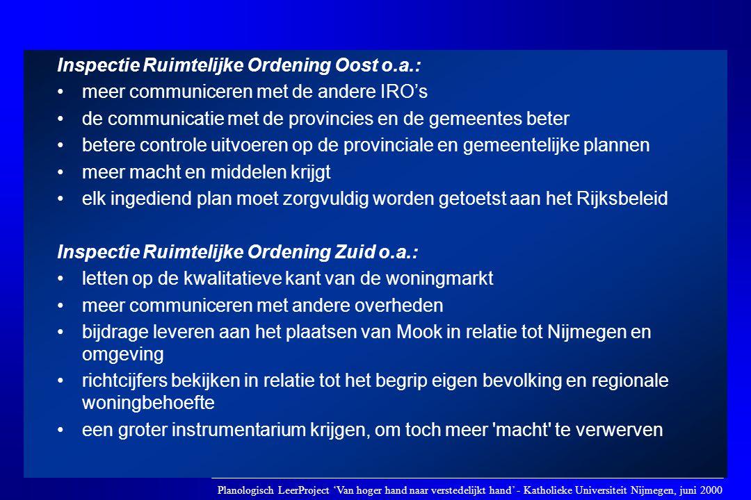 Inspectie Ruimtelijke Ordening Oost o.a.: •meer communiceren met de andere IRO's •de communicatie met de provincies en de gemeentes beter •betere cont