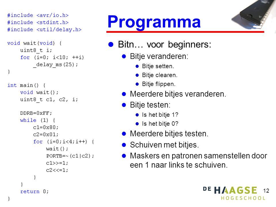 12 Programma  Bitn… voor beginners:  Bitje veranderen:  Bitje setten.  Bitje clearen.  Bitje flippen.  Meerdere bitjes veranderen.  Bitje teste
