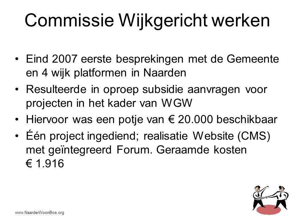 www.NaarderWoonBos.org Commissie Wijkgericht werken •Eind 2007 eerste besprekingen met de Gemeente en 4 wijk platformen in Naarden •Resulteerde in opr