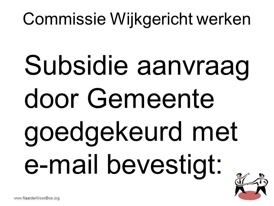 www.NaarderWoonBos.org Commissie Wijkgericht werken Subsidie aanvraag door Gemeente goedgekeurd met e-mail bevestigt: