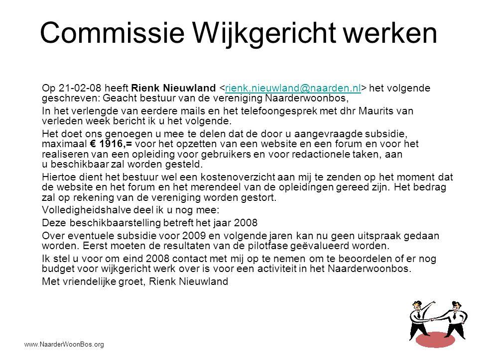 www.NaarderWoonBos.org Commissie Wijkgericht werken Op 21-02-08 heeft Rienk Nieuwland het volgende geschreven: Geacht bestuur van de vereniging Naarde