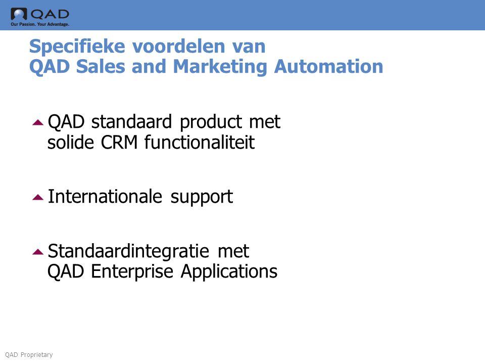 QAD Proprietary Specifieke voordelen van QAD Sales and Marketing Automation  QAD standaard product met solide CRM functionaliteit  Internationale su