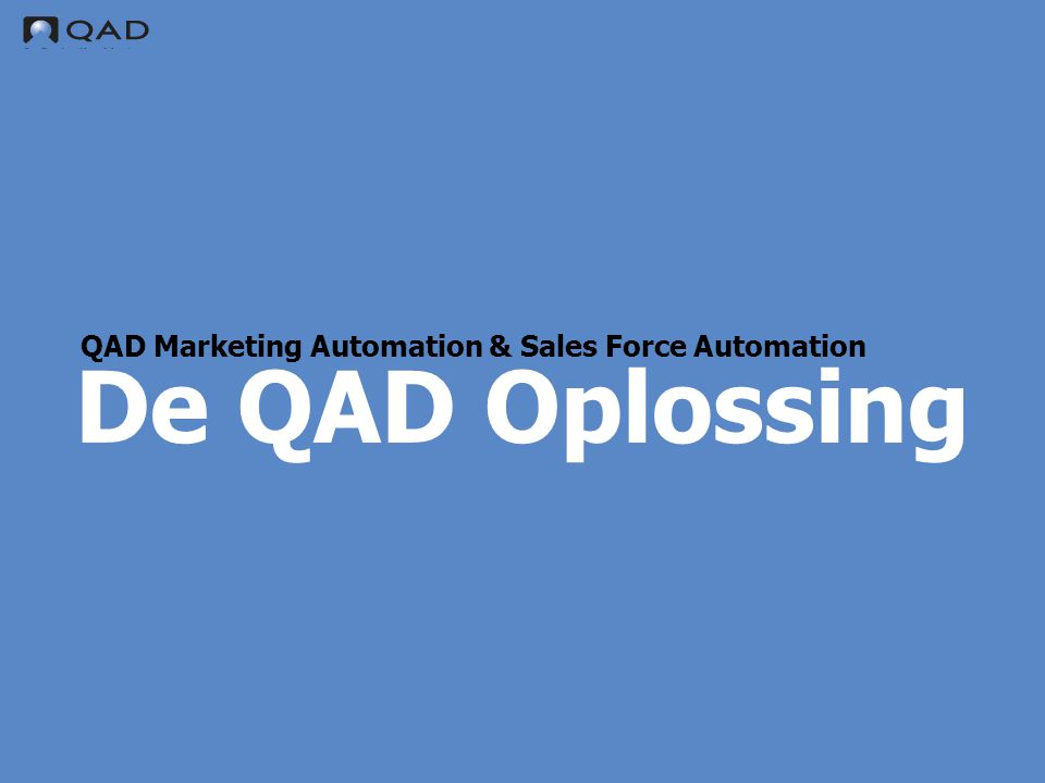 QAD Proprietary De QAD Oplossing QAD Marketing Automation & Sales Force Automation