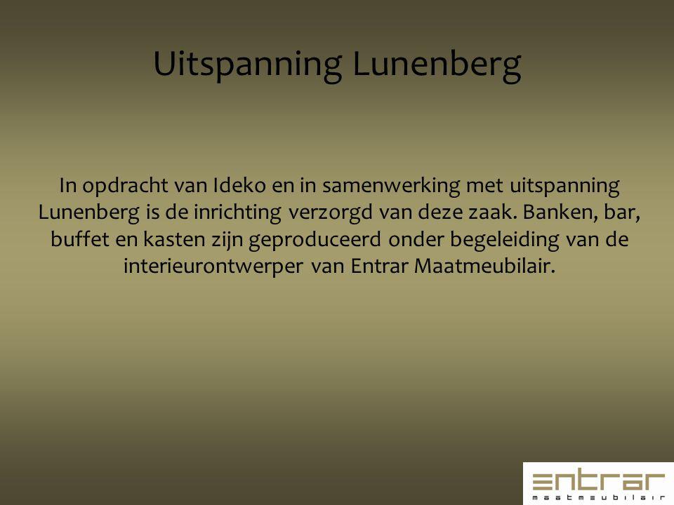 In opdracht van Ideko en in samenwerking met uitspanning Lunenberg is de inrichting verzorgd van deze zaak. Banken, bar, buffet en kasten zijn geprodu
