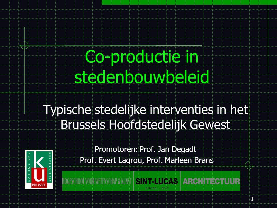 1 Co-productie in stedenbouwbeleid Typische stedelijke interventies in het Brussels Hoofdstedelijk Gewest Promotoren: Prof.