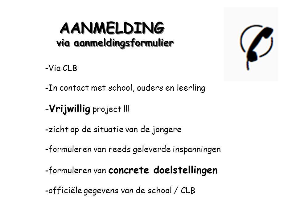 AANMELDING via aanmeldingsformulier AANMELDING via aanmeldingsformulier -Via CLB -In contact met school, ouders en leerling -Vrijwillig project !!! -z