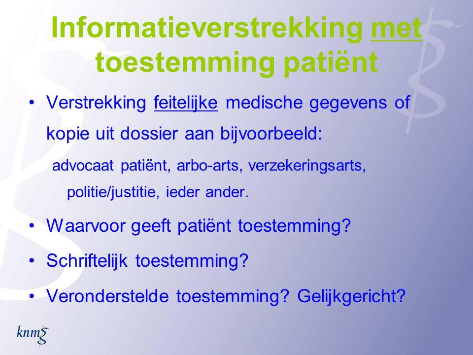 Informatieverstrekking met toestemming patiënt •Verstrekking feitelijke medische gegevens of kopie uit dossier aan bijvoorbeeld: advocaat patiënt, arb