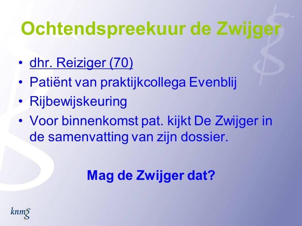 Ochtendspreekuur de Zwijger •dhr. Reiziger (70) •Patiënt van praktijkcollega Evenblij •Rijbewijskeuring •Voor binnenkomst pat. kijkt De Zwijger in de