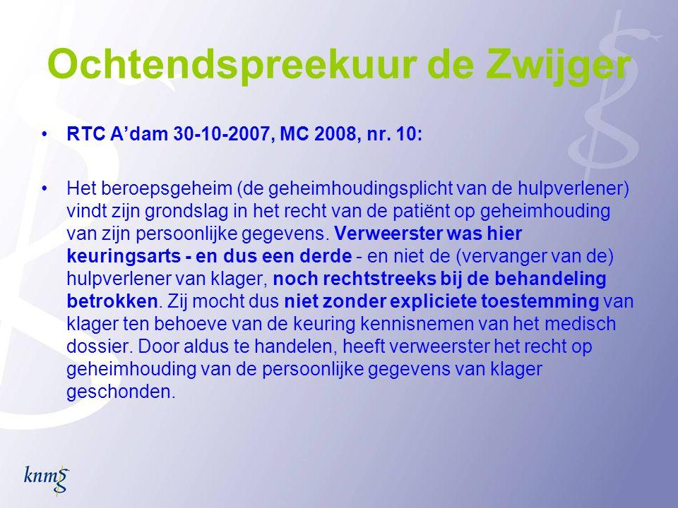 Ochtendspreekuur de Zwijger •RTC A'dam 30-10-2007, MC 2008, nr. 10: •Het beroepsgeheim (de geheimhoudingsplicht van de hulpverlener) vindt zijn gronds