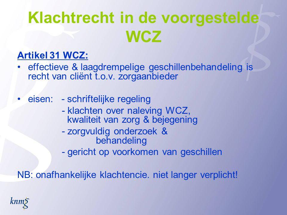 Klachtrecht in de voorgestelde WCZ Artikel 31 WCZ: •effectieve & laagdrempelige geschillenbehandeling is recht van cliënt t.o.v. zorgaanbieder •eisen: