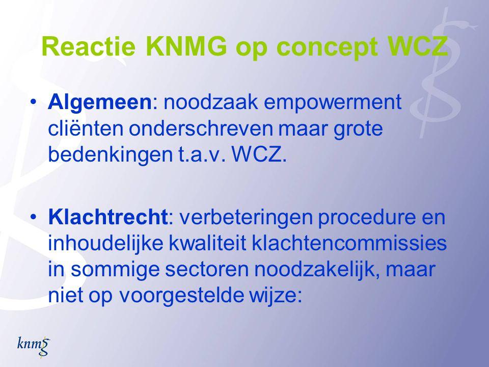 Reactie KNMG op concept WCZ •Algemeen: noodzaak empowerment cliënten onderschreven maar grote bedenkingen t.a.v. WCZ. •Klachtrecht: verbeteringen proc