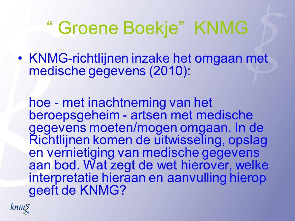 """"""" Groene Boekje"""" KNMG •KNMG-richtlijnen inzake het omgaan met medische gegevens (2010): hoe - met inachtneming van het beroepsgeheim - artsen met medi"""