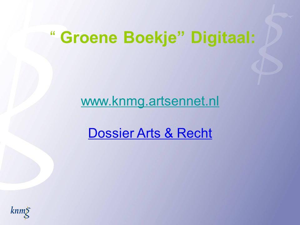 """"""" Groene Boekje"""" Digitaal: www.knmg.artsennet.nl Dossier Arts & Recht"""