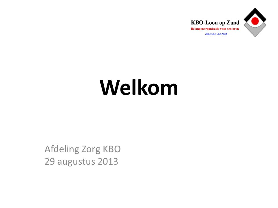 Welkom Afdeling Zorg KBO 29 augustus 2013
