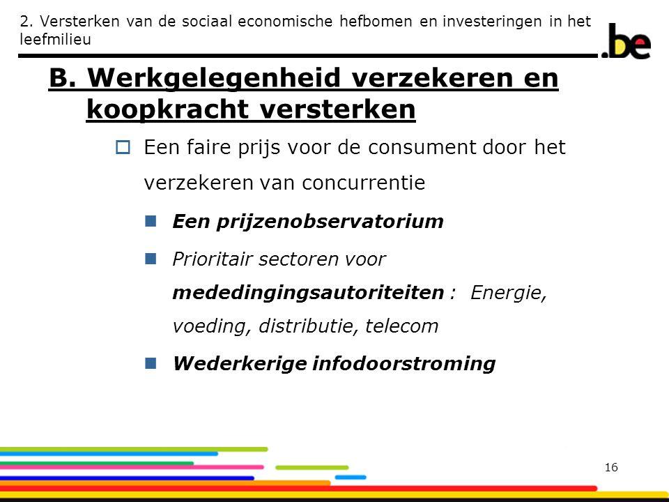 2. Versterken van de sociaal economische hefbomen en investeringen in het leefmilieu B. Werkgelegenheid verzekeren en koopkracht versterken  Een fair