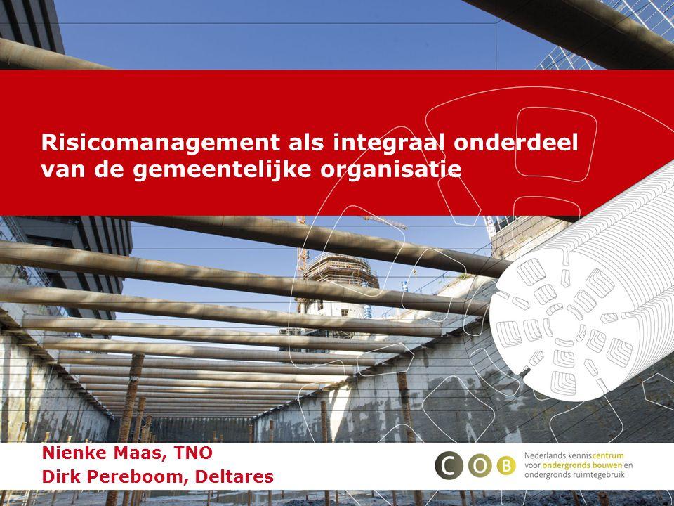Risicomanagement als integraal onderdeel van de gemeentelijke organisatie Nienke Maas, TNO Dirk Pereboom, Deltares