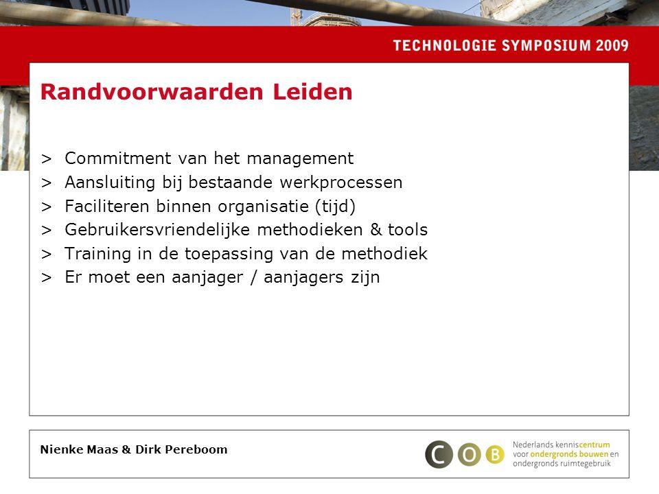 Randvoorwaarden Leiden >Commitment van het management >Aansluiting bij bestaande werkprocessen >Faciliteren binnen organisatie (tijd) >Gebruikersvriendelijke methodieken & tools >Training in de toepassing van de methodiek >Er moet een aanjager / aanjagers zijn Nienke Maas & Dirk Pereboom