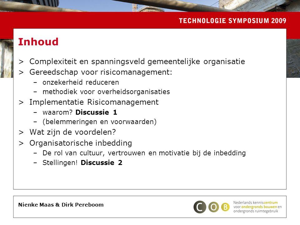 Nienke Maas & Dirk Pereboom Inhoud >Complexiteit en spanningsveld gemeentelijke organisatie >Gereedschap voor risicomanagement: –onzekerheid reduceren
