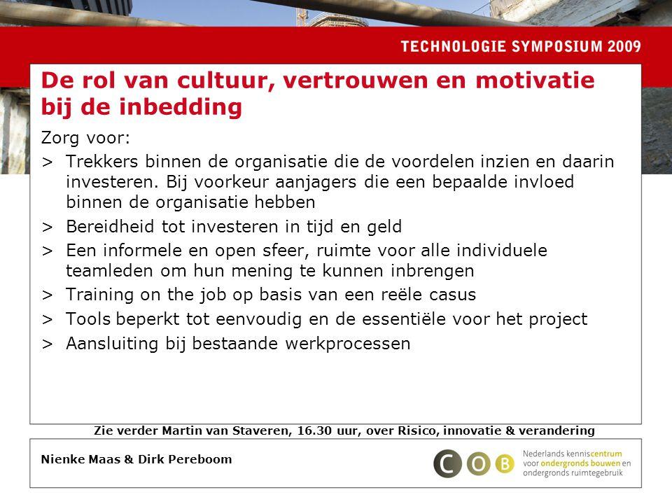 Zorg voor: >Trekkers binnen de organisatie die de voordelen inzien en daarin investeren.