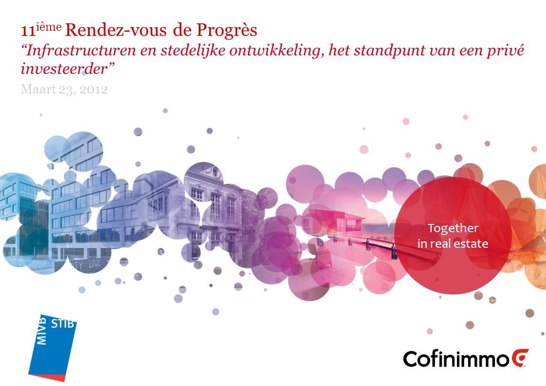 Together in real estate 11 ième Rendez-vous de Progrès Infrastructuren en stedelijke ontwikkeling, het standpunt van een privé investeerder Maart 23, 2012