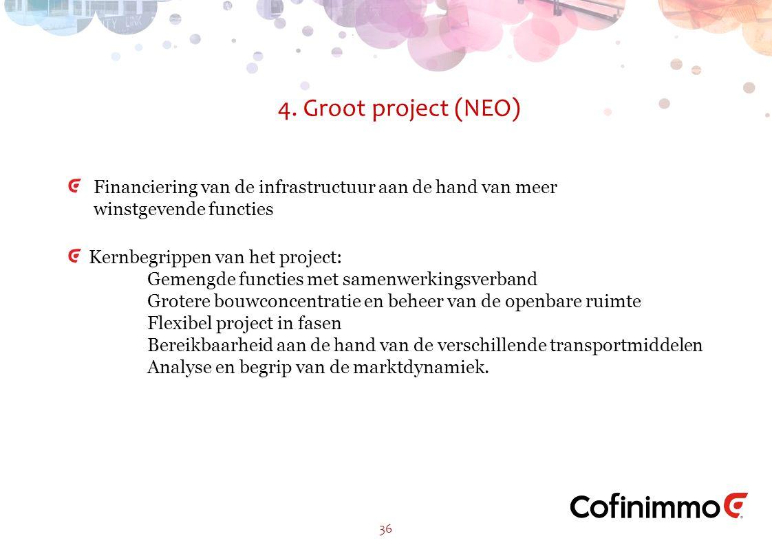 4. Groot project (NEO) 36 Financiering van de infrastructuur aan de hand van meer winstgevende functies Kernbegrippen van het project: Gemengde functi