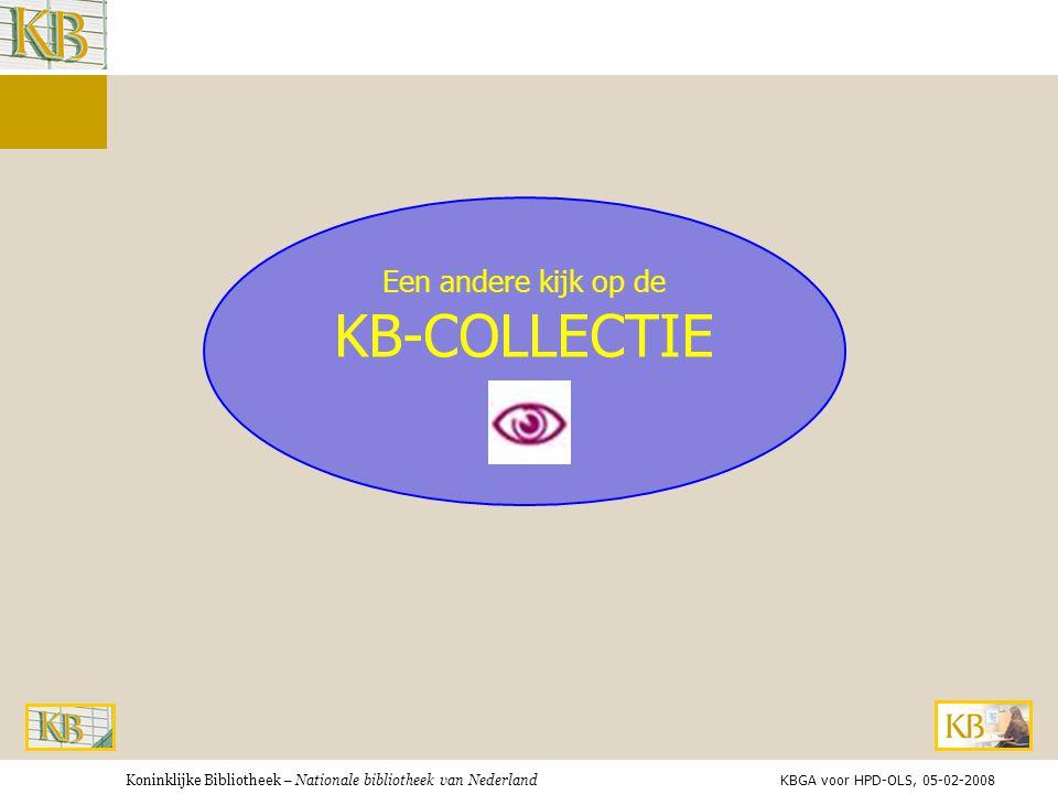 Koninklijke Bibliotheek – Nationale bibliotheek van Nederland Een andere kijk op de KB-COLLECTIE KBGA voor HPD-OLS, 05-02-2008