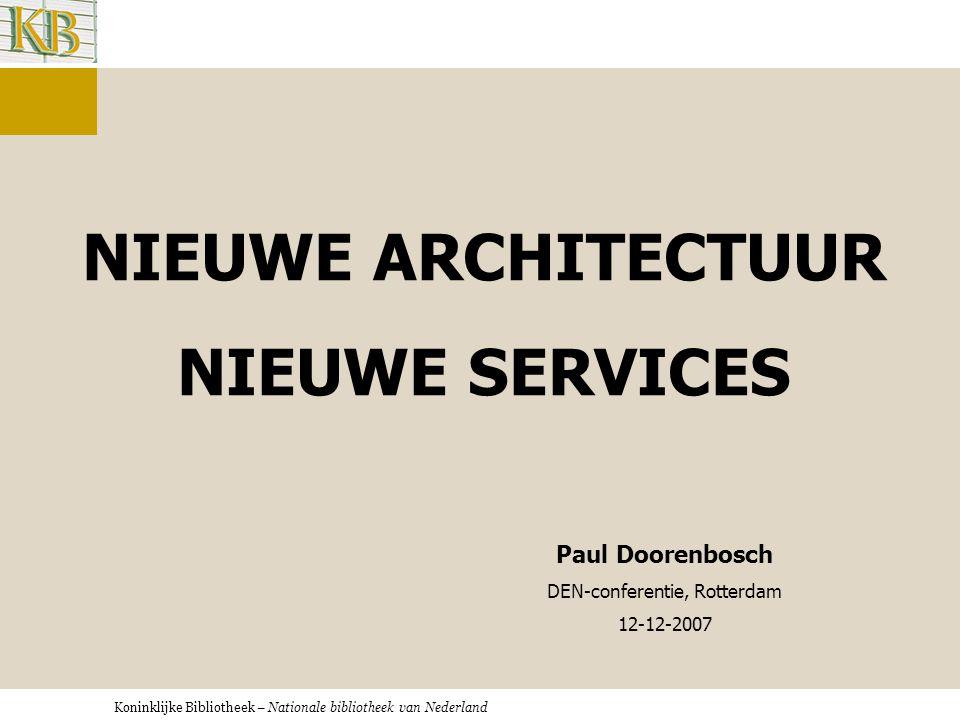 Koninklijke Bibliotheek – Nationale bibliotheek van Nederland INFORMATIE-INFRASTRUCTUUR De nieuwe Informatie-infrastructuur •Identity-Managementinfrastructuur •Gegevensinfrastructuur •Servicesinfrastructuur DEN, Rotterdam 12-12-2007