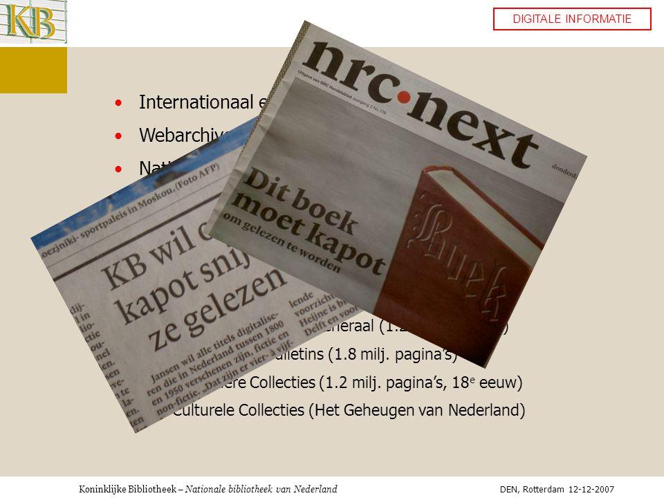 Koninklijke Bibliotheek – Nationale bibliotheek van Nederland DIGITALE INFORMATIE •Internationaal e-Depot •Webarchivering •Nationaal e-Depot •Opslag voor gedigitaliseerd cultureel-erfgoed •Preservation scanning (10 milj.