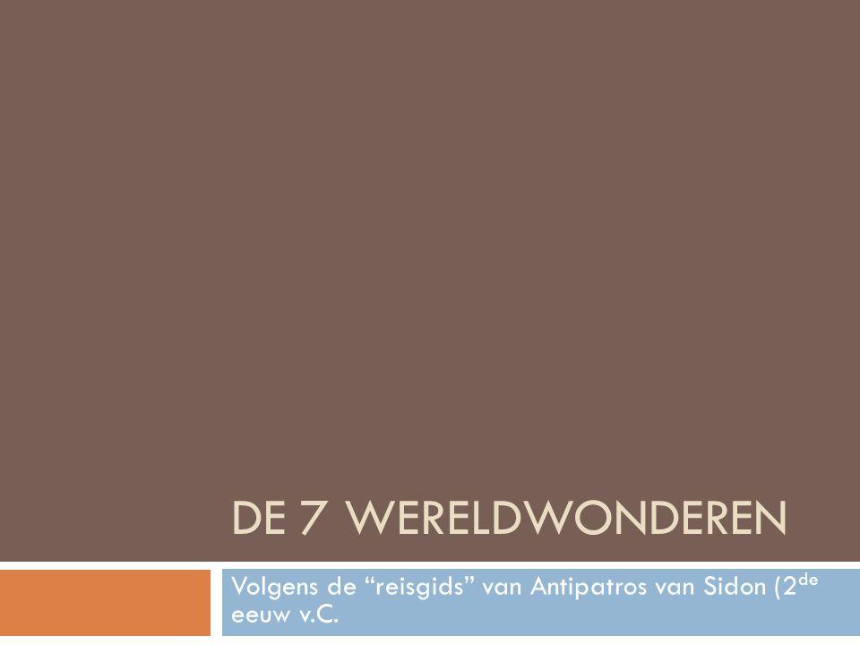 De 7 wereldwonderen 1.De vuurtoren van Pharos 2. De Artemistempel van Ephese 3.
