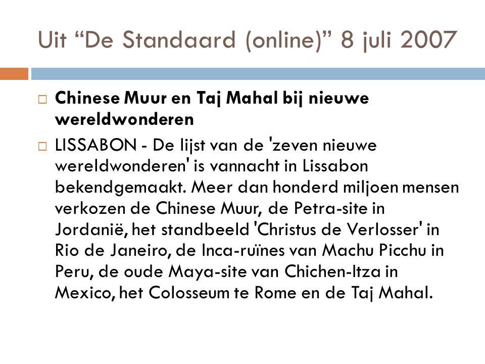 Uit De Standaard (online) 8 juli 2007  Chinese Muur en Taj Mahal bij nieuwe wereldwonderen  LISSABON - De lijst van de zeven nieuwe wereldwonderen is vannacht in Lissabon bekendgemaakt.