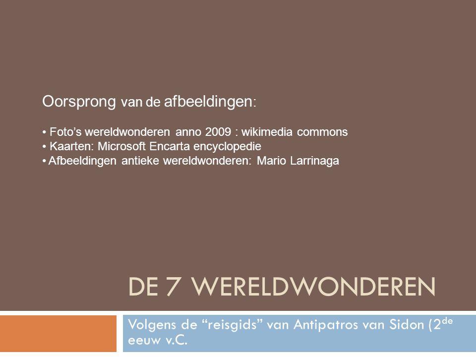 DE 7 WERELDWONDEREN Volgens de reisgids van Antipatros van Sidon (2 de eeuw v.C.