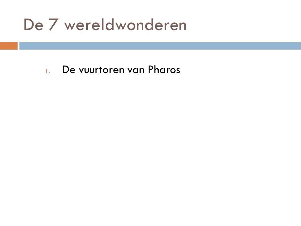 De 7 wereldwonderen 1. De vuurtoren van Pharos