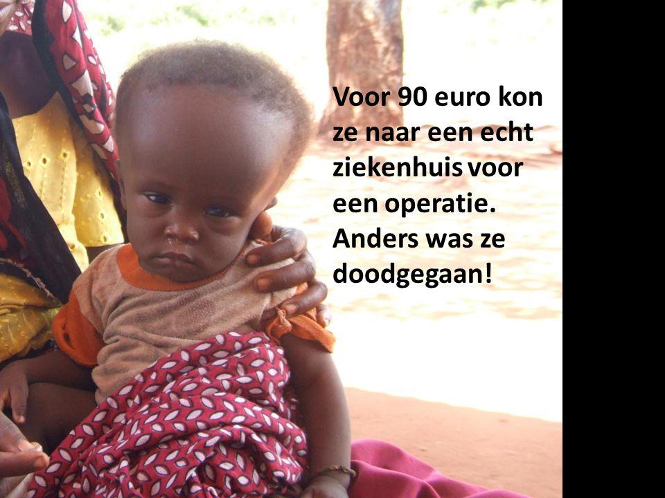 Voor 90 euro kon ze naar een echt ziekenhuis voor een operatie. Anders was ze doodgegaan!