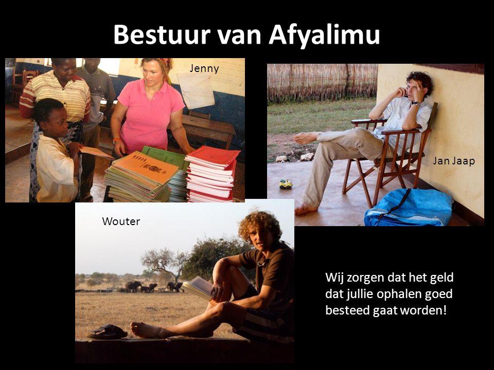 Bestuur van Afyalimu Wouter Jan Jaap Wouter Jenny Wij zorgen dat het geld dat jullie ophalen goed besteed gaat worden!
