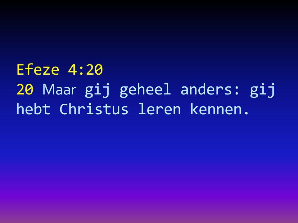 Efeze 4:20 20 Maar gij geheel anders: gij hebt Christus leren kennen.