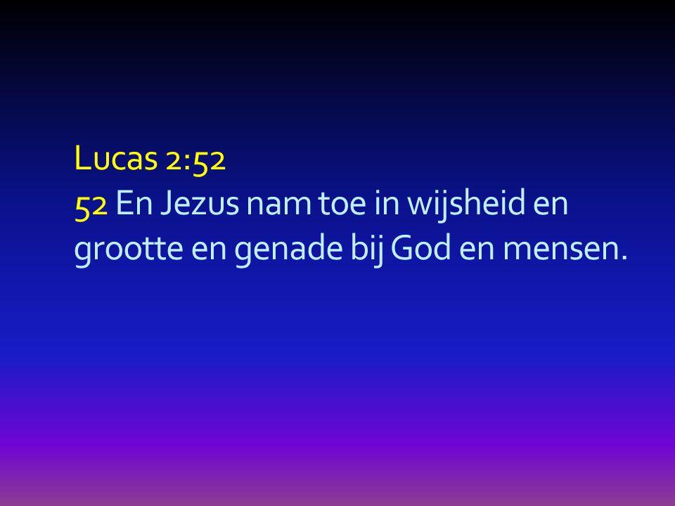 Lucas 2:52 52 En Jezus nam toe in wijsheid en grootte en genade bij God en mensen.