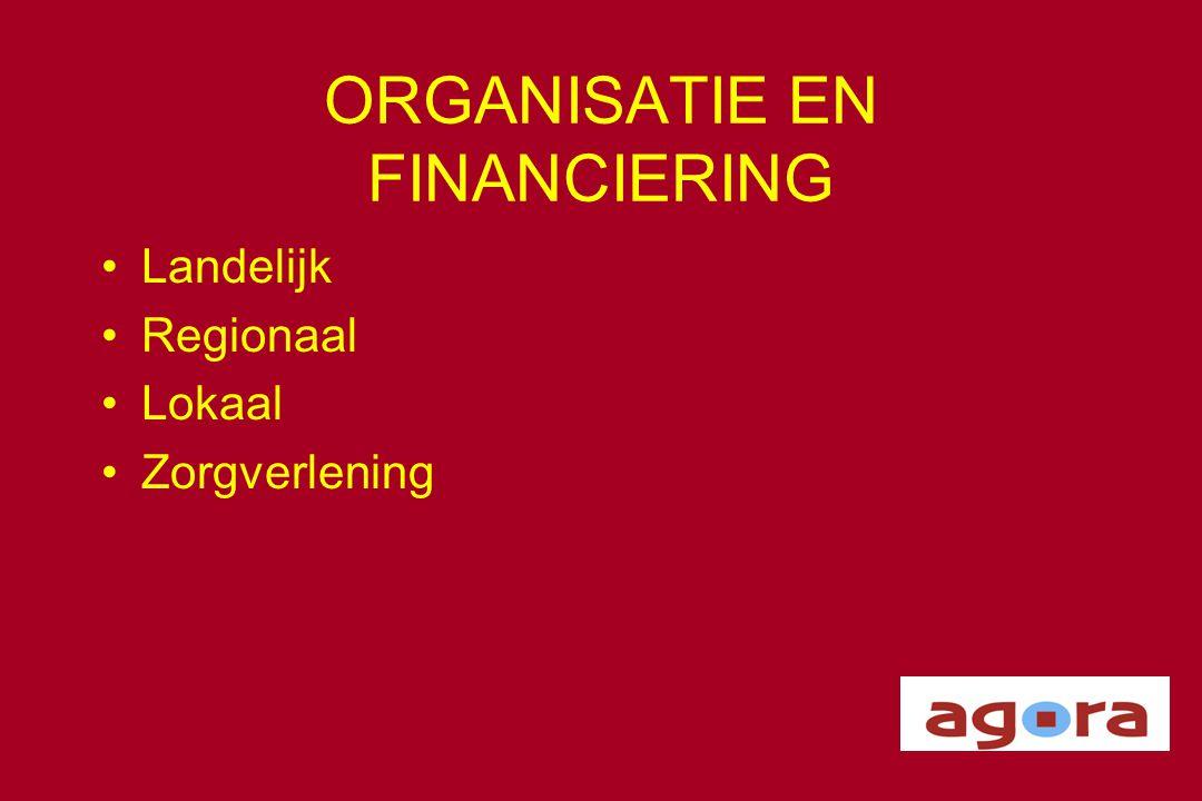 ORGANISATIE EN FINANCIERING •Landelijk •Regionaal •Lokaal •Zorgverlening