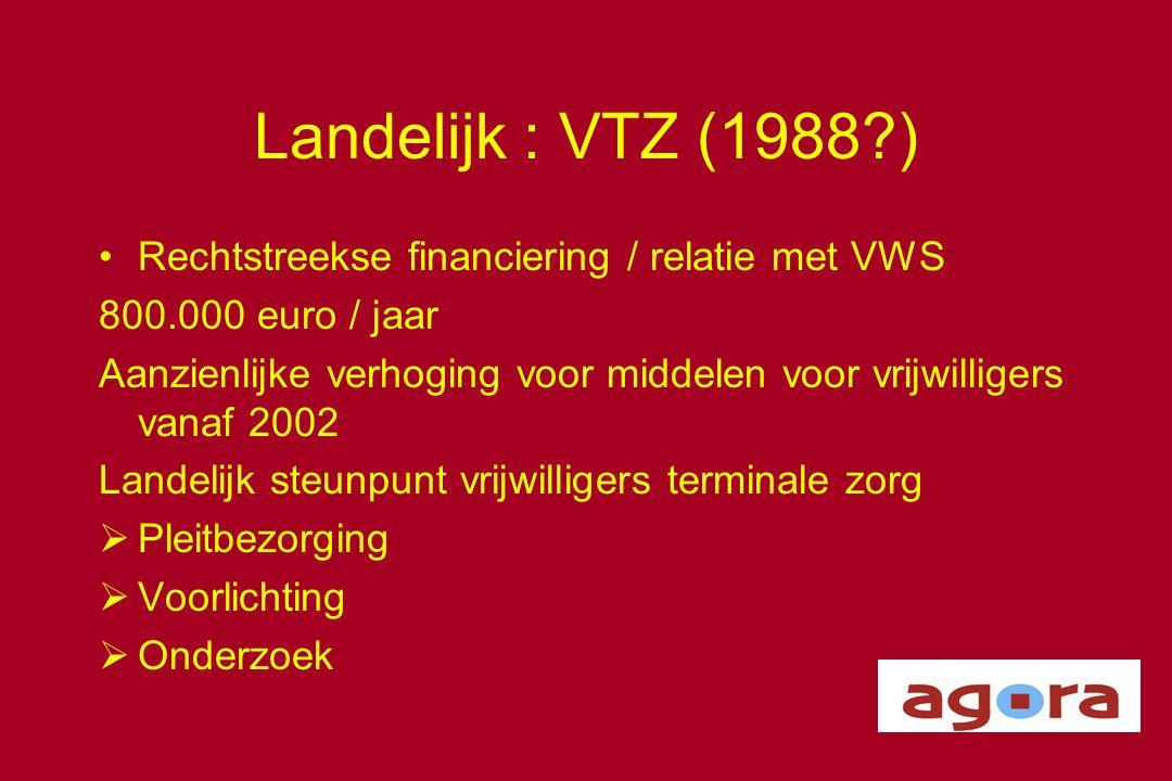 Landelijk : VTZ (1988?) •Rechtstreekse financiering / relatie met VWS 800.000 euro / jaar Aanzienlijke verhoging voor middelen voor vrijwilligers vana