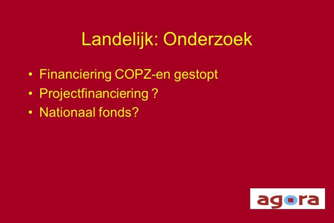 Landelijk: Onderzoek •Financiering COPZ-en gestopt •Projectfinanciering ? •Nationaal fonds?