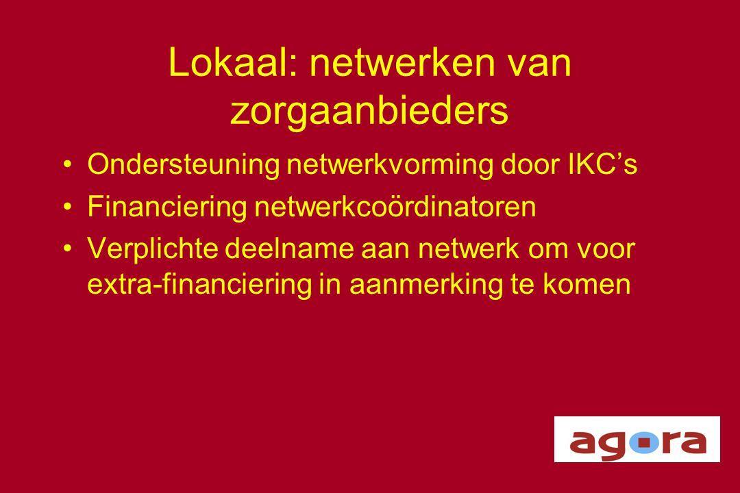 Lokaal: netwerken van zorgaanbieders •Ondersteuning netwerkvorming door IKC's •Financiering netwerkcoördinatoren •Verplichte deelname aan netwerk om v