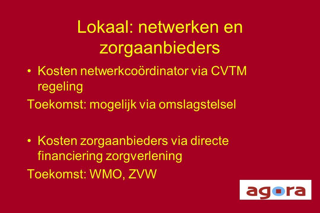 Lokaal: netwerken en zorgaanbieders •Kosten netwerkcoördinator via CVTM regeling Toekomst: mogelijk via omslagstelsel •Kosten zorgaanbieders via direc